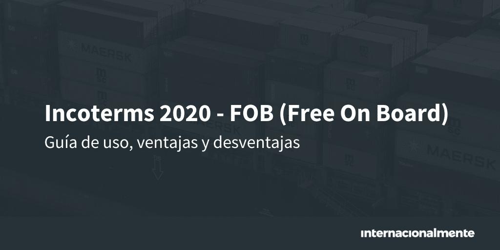 Incoterm 2020 FOB (Free On Board)   ¿Qué es y cuándo ...